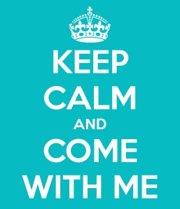 Keep calm and come with me